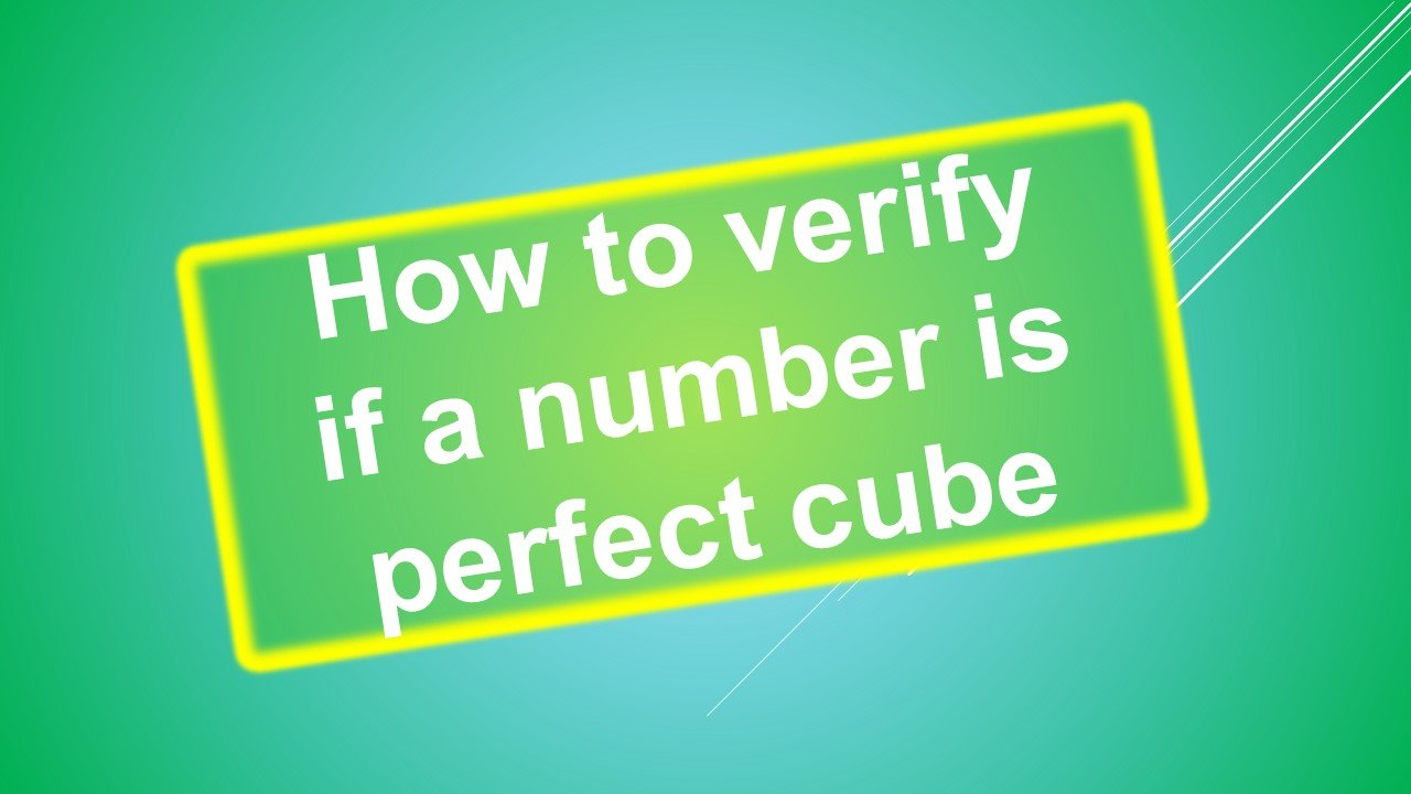 How To Verify If A Number Is Perfect Cube Yobankexams
