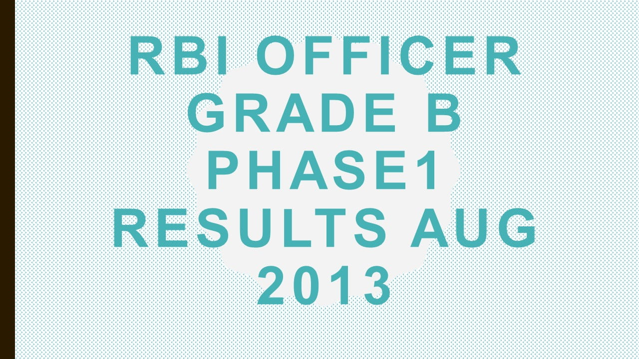 RBI Officer Grade B Phase1 results Aug 2013