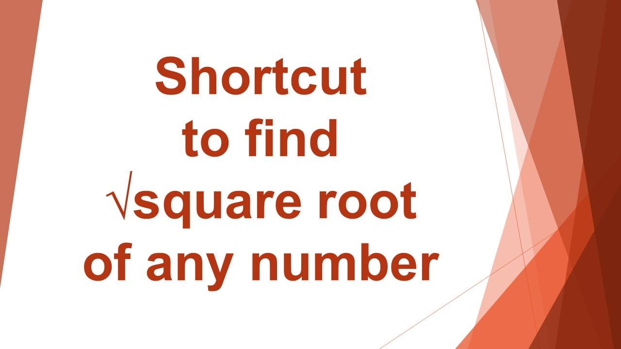 Shortcut to find square root of any number