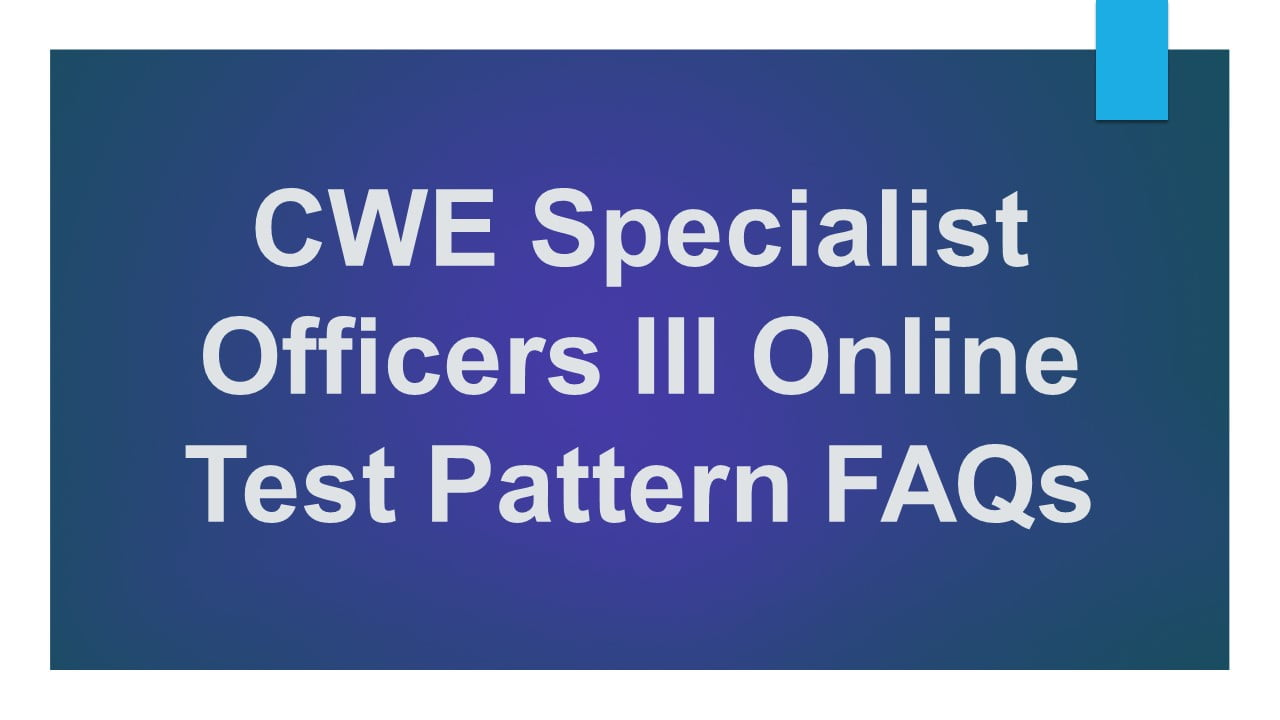 CWE Specialist Officers III Online Test Pattern FAQs