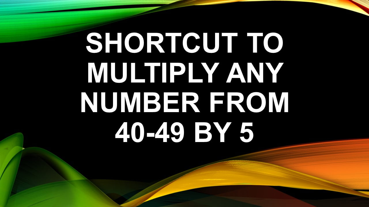 Shortcut to multiply any number from 40-49 by 5
