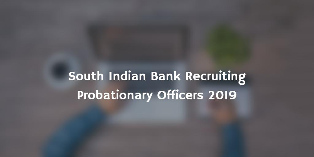 South Indian Bank Recruiting Probationary Officers 20`9