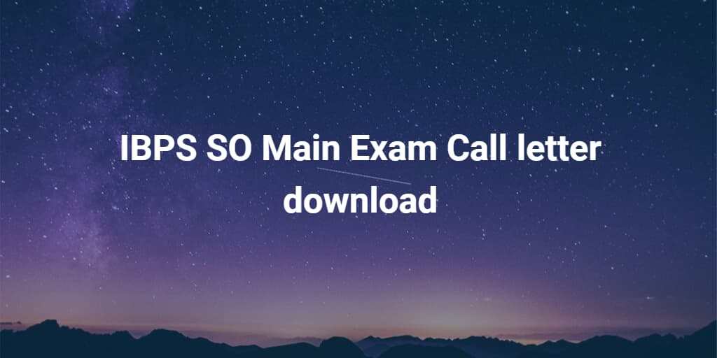 IBPS SO Main Exam Call letter download