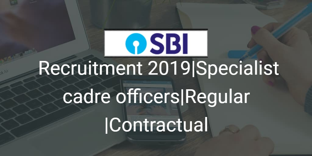SBI Recruitment 2019|Specialist cadre officers|Regular |Contractual